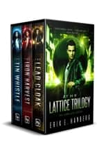 The Lattice Trilogy ebook by Erik Hanberg