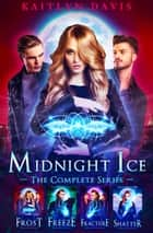 Midnight Ice: The Complete Series ebook by Kaitlyn Davis