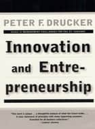 Innovation and Entrepreneurship ebook by Peter F. Drucker
