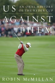 Us Against Them - Oral History of the Ryder Cup ebook by Robin McMillan