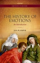The History of Emotions - An Introduction ebook by Jan Plamper