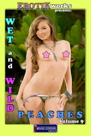 Wet and Wild Peaches Vol. 9 - Uncensored and Explicit Nude Picture Book ebook by Mithras Imagicron