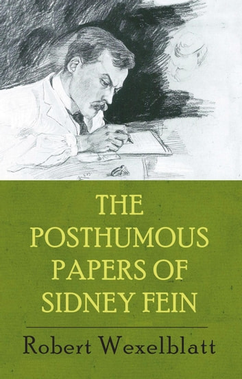 The Posthumous Papers of Sidney Fein ebook by Robert Wexelblatt