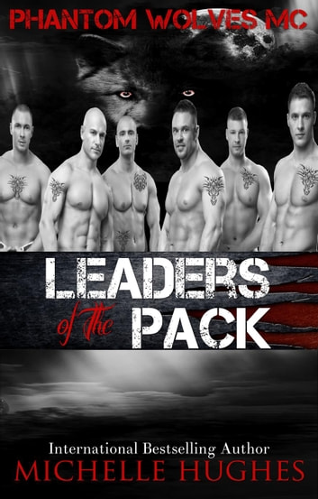 Leaders of the Pack - Phantom Wolves, MC, #3 ebook by Michelle Hughes