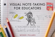 Visual Note-Taking for Educators: A Teacher's Guide to Student Creativity ebook by Wendi Pillars