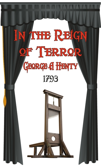 IN THE REIGN OF TERROR ebook by George Henty