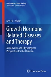 Growth Hormone Related Diseases and Therapy - A Molecular and Physiological Perspective for the Clinician ebook by