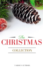 The Christmas Collection: All Of Your Favourite Classic Christmas Stories, Novels, Poems, Carols in One Ebook ebook by Annie Roe Carr, Alice Duer Miller, Berthold Auerbach,...