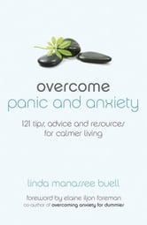 Overcome Panic and Anxiety - 121 tips, advice and resources for calmer living ebook by Linda Manassee Buell