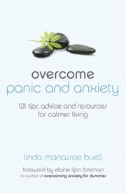 Overcome Panic and Anxiety - 121 tips, advice and resources for calmer living ebook by Linda Manassee Buell,Elaine Iljon Foreman