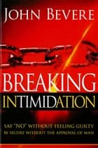 Breaking Intimidation ebook by John Bevere