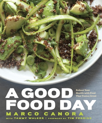 A Good Food Day - Reboot Your Health with Food That Tastes Great 電子書 by Marco Canora,Tammy Walker
