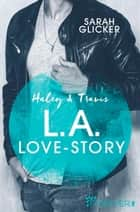 Haley & Travis - L.A. Love Story - Roman eBook by Sarah Glicker