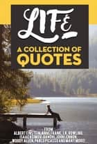 Life: A Collection Of Quotes From Albert Einstein, Anne Frank, J.K. Rowling, Isaac Asimov, Gandhi, John Lennon, Woody Allen, Pablo Picasso And Many More! ebook by Sapiens Hub