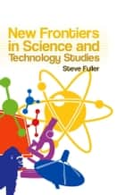 New Frontiers in Science and Technology Studies ebook by Steve Fuller
