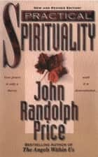 Practical Spirituality ebook by John Randolph Price