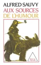 Aux sources de l'humour ebook by Alfred Sauvy