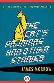 The Cat's Pajamas - And Other Stories ebook by James Morrow
