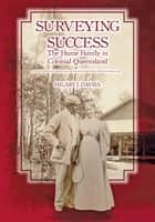 Surveying Success - The Hume Family in Colonial Queensland ebook by Hilary Davies, Brisbane History Group