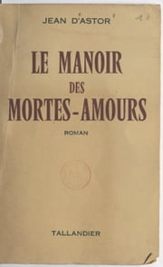 Le manoir des mortes-amours ebook by Jean d'Astor