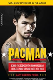 PacMan - Behind the Scenes with Manny Pacquiao--the Greatest Pound-for-Pound Fighter in the World ebook by Gary Andrew Poole