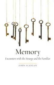 Memory - Encounters with the Strange and the Familiar ebook by John Scanlan