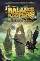 Balance Keepers, Book 3: The Traitor of Belltroll ebook by Lindsay Cummings