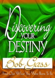 Discovering Your Destiny ebook by Gass, Bob