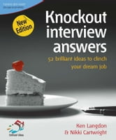 Knockout Interview Answers - 52 brilliant ideas to make job hunting a piece of cake ebook by Ken Langdon