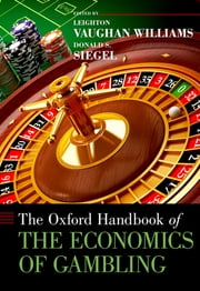 The Oxford Handbook of the Economics of Gambling ebook by