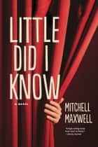 Little Did I Know ebook by Mitchell Maxwell