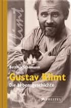 Gustav Klimt - Die Lebensgeschichte ebook by Bettina Schümann