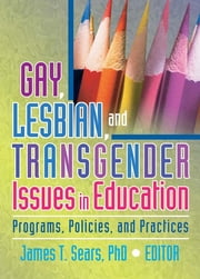 Gay, Lesbian, and Transgender Issues in Education - Programs, Policies, and Practices ebook by James Sears