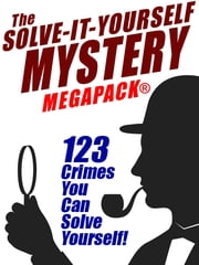 The Solve-It-Yourself Mystery MEGAPACK® - 123 Crimes You Can Solve Yourself! ebook by Austin Ripley