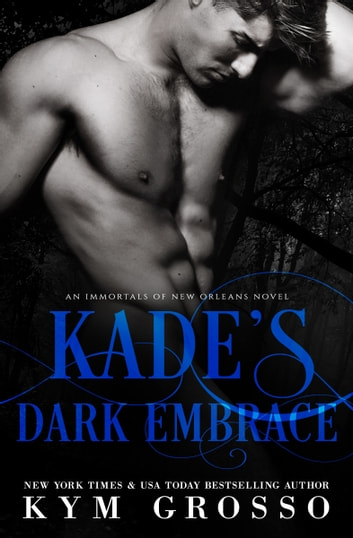 Kade's Dark Embrace ebook by Kym Grosso