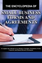 The Encyclopedia of Small Business Forms and Agreements - A Complete Kit of Ready-to-Use Business Checklists, Worksheets, Forms, Contracts, and Human Resource Documents ebook by Martha Maeda
