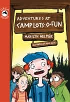 Adventures at Camp Lots-o-Fun ebook by Marilyn Helmer,Mike Deas