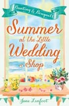 Summer at the Little Wedding Shop: The hottest new release of summer – perfect for the beach! (The Little Wedding Shop by the Sea, Book 3) ebook by Jane Linfoot