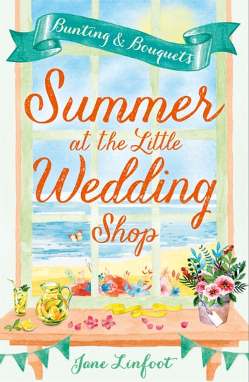 Summer at the Little Wedding Shop: The hottest new release of summer 2017 - perfect for the beach! (The Little Wedding Shop by the Sea, Book 3) ebook by Jane Linfoot