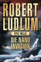 Die Nano-Invasion ebook by Robert Ludlum, Kyle Mills, Norbert Jakober