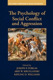 The Psychology of Social Conflict and Aggression ebook by Joseph P. Forgas,Arie W. Kruglanski,Kipling D Williams