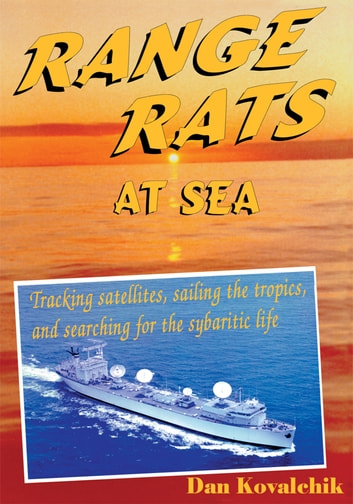 Range Rats at Sea - Tracking satellites, sailing the tropics, and searching for the sybaritic life ebook by Dan Kovalchik