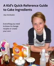 A Kids' Quick Reference Guide to Cake Ingredients ebook by Alan McMeekin