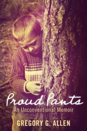 Proud Pants - An Unconventional Memoir ebook by Gregory G. Allen