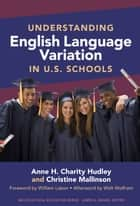 Understanding English Language Variation in U.S. Schools ebook by Anne H. Charity Hudley, Christine Mallinson