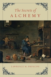 The Secrets of Alchemy ebook by Lawrence M. Principe