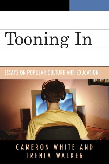Tooning In - Essays on Popular Culture and Education ebook by Cameron White,Trenia Walker