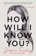 How Will I Know You? - A Novel ebook by Jessica Treadway