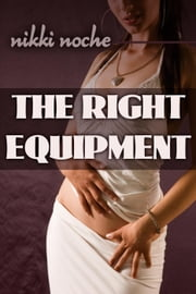 The Right Equipment ebook by Nikki Noche