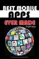 Best Mobile Apps Ever Made Top 100 ebook by alex trostanetskiy